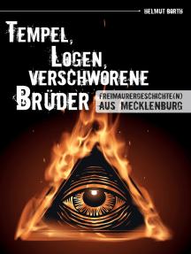 Tempel, Logen, verschworene Brüder: Freimaurergeschichte(n) aus Mecklenburg