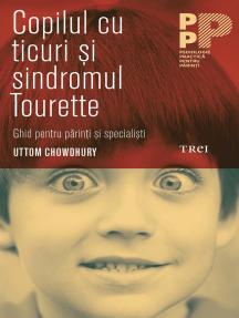 Copilul cu ticuri și sindromul Tourette: Ghid pentru părinți și specialiști