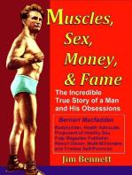 Muscles, Sex, Money, & Fame