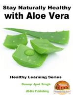 Stay Naturally Healthy with Aloe Vera
