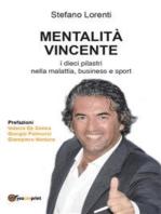MENTALITÀ VINCENTE i dieci pilastri nella malattia, business e sport