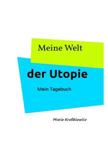 Meine Welt der Utopie: Mein Tagebuch