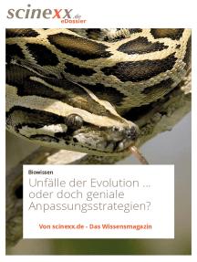 Unfälle der Evolution: ...oder doch geniale Anpassungsstrategien?