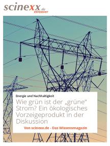 """Wie grün ist der """"grüne"""" Strom?: Ein ökologisches Vorzeigeprodukt in der Diskussion"""
