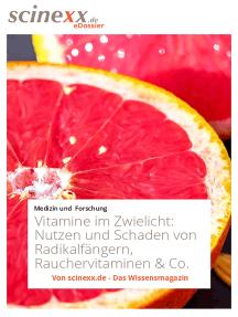 Vitamine im Zwielicht: Nutzen und Schaden von Radikalfängern, Rauchervitaminen und Co.