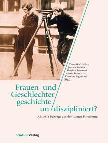 Frauen- und Geschlechtergeschichte un/diszipliniert?: Aktuelle Beiträge aus der jungen Forschung