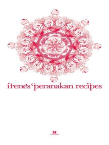 Irene's Peranakan Recipes: Heritage Cookbook, #2