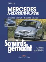 Mercedes A-Klasse / B-Klasse: A-Klasse 9/04-4/12 - B-Klasse 7/05-6/11, So wird's gemacht - Band 140
