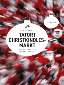 Tatort Christkindlesmarkt (eBook): 12 Kurzkrimis aus Franken zur Weihnachtszeit