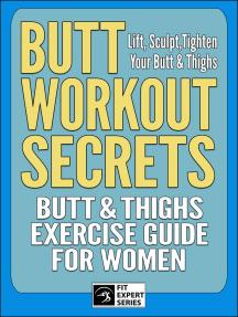 Butt Workout Secrets: Butt & Thighs Exercise Guide For Women: Fit Expert Series, #2