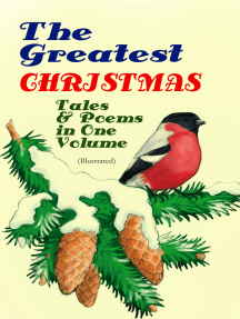 The Greatest Christmas Tales & Poems in One Volume (Illustrated): 230+ Stories, Poems & Carols: The Gift of the Magi, The Mistletoe Bough, A Christmas Carol, A Letter from Santa Claus, The Old Woman Who Lived in a Shoe, The Fir Tree, The Christmas Angel…