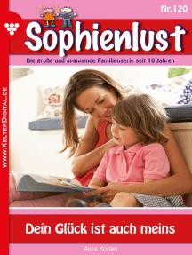 Sophienlust 120 – Familienroman: Dein Glück ist auch meins