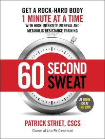 60-Second Sweat: Get a Rock Hard Body 1 Minute at a Time with High-Intensity Interval and Metabolic Resistance Training