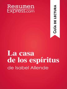 La casa de los espíritus de Isabel Allende (Guía de lectura): Resumen y análisis completo