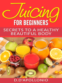 Juicing: Juicing For Beginners Secrets To a Healthy Body