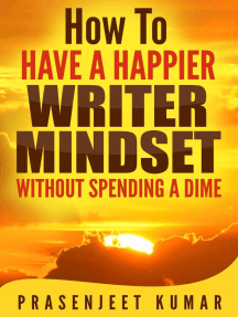 How to Have a Happier Writer Mindset Without Spending a Dime: Self-Publishing Without Spending a Dime, #4