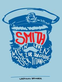 Smith: Mein Leben bis zur Tragödie der Titanic