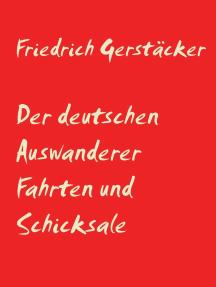 Der deutschen Auswanderer Fahrten und Schicksale: Roman