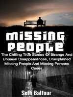 Missing People: The Chilling True Stories Of Strange And Unusual Disappearances, Unexplained Missing People And Missing Persons Cases