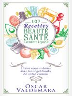 Beauté Santé: 107 Recettes faciles de produits cosmétiques bio à faire vous-mêmes avec les ingrédients de votre cuisine !