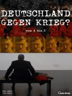 Deutschland gegen Krieg? von A bis Z