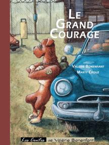 Le grand courage: Les contes de Valérie Bonenfant