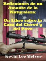 Reflexiones de un Amante de la Naturaleza: Un Libro sobre la Caza del Ciervo y del Pavo