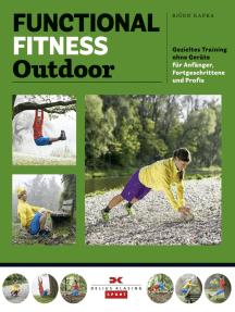 Functional Fitness Outdoor: Gezieltes Training ohne Geräte – für Anfänger, Fortgeschrittene und Profis
