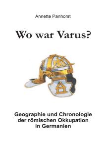Wo war Varus?: Geographie und Chronologie der römischen Okkupation in Germanien