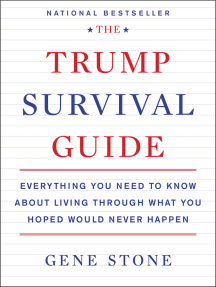 The Trump Survival Guide: Everything You Need to Know About Living Through What You Hoped Would Never Happen