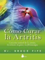 Cómo curar la artritis: Curación natural de la artritis, la artrosis, la gota y la fibromialgia