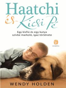 Haatchi és Kicsi PÉ: Egy kisfiú és egy kutya szívbe markoló, igaz története