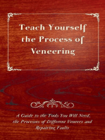 Teach Yourself the Process of Veneering - A Guide to the Tools You Will Need, the Processes of Different Veneers and Repairing Faults