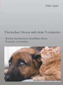 Tierischer Stress mit dem Vermieter: Rechte durchsetzen, Konflikte lösen, Prozesse vermeiden