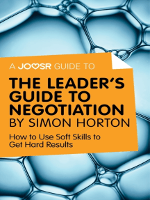 A Joosr Guide to... The Leader's Guide to Negotiation by Simon Horton: How to Use Soft Skills to Get Hard Results