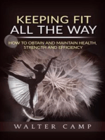 Keeping Fit All the Way - How to Obtain and Maintain Health, Strength and Efficiency