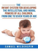 The Infant System For Developing the Intellectual and Moral Powers of all Children, from One to Seven years of Age