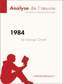 1984 de George Orwell (Analyse de l'oeuvre): Résumé complet et analyse détaillée de l'oeuvre