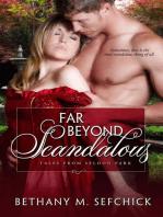 Far Beyond Scandalous