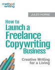 How to Launch a Freelance Copywriting Business: Creative Writing for a Living: Method Writing, #1