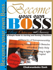 Become Your Own Boss: A Simple Guide To Starting And Owning A Business.