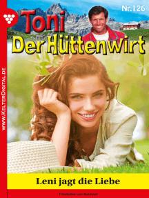 Toni der Hüttenwirt 126 – Heimatroman: Leni jagt die Liebe