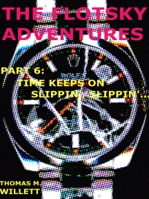 The Flotsky Adventures: Part 6 - Time Keeps on Slippin', Slippin'...