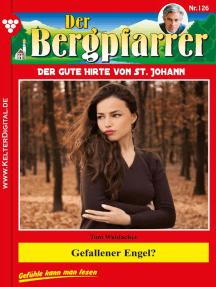Der Bergpfarrer 126 – Heimatroman: Gefallener Engel?