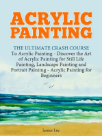 Acrylic Painting: The Ultimate Crash Course To Acrylic Painting