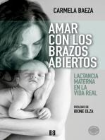 Amar con los brazos abiertos: Lactancia materna en la vida real