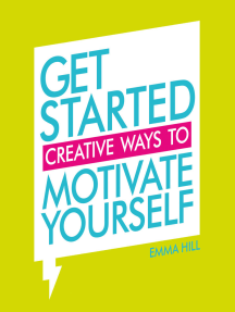 Get Started: Creative Ways to Motivate Yourself