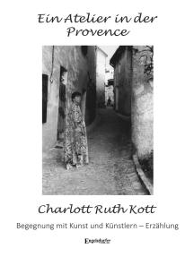 Ein Atelier in der Provence: Erzählung. Begegnung mit Kunst und Künstlern
