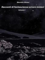 Racconti di fantascienza orrore e misteri. Volume due