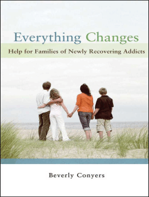 Everything Changes: Help for Families of Newly Recovering Addicts